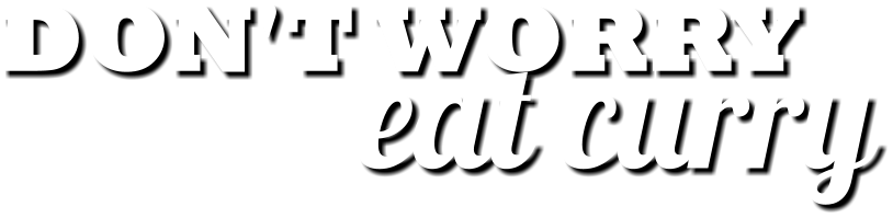 Dont worry eat curry